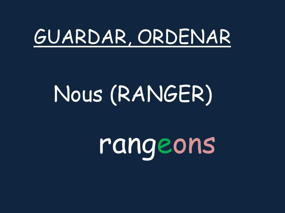 Nous (RANGER) GUARDAR, ORDENAR rangeons