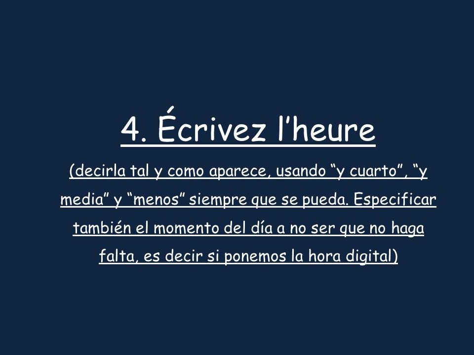 4. Écrivez lheure (decirla tal y como aparece, usando y cuarto, y media y menos siempre que se pueda. Especificar también el momento del día a no ser