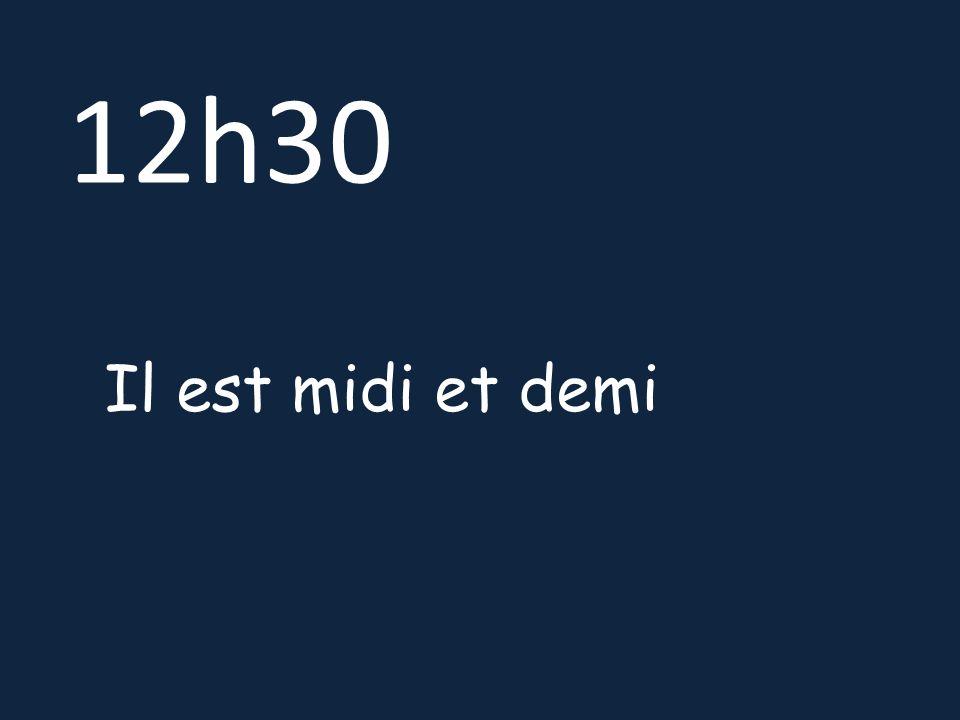 12h30 Il est midi et demi
