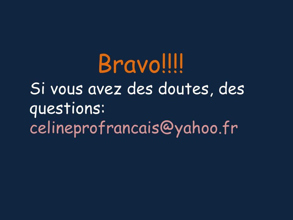 Bravo!!!! Si vous avez des doutes, des questions: celineprofrancais@yahoo.fr