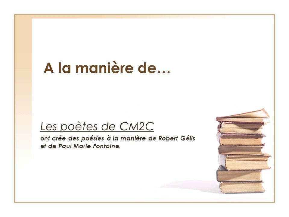 A la manière de… Les poètes de CM2C ont crée des poésies à la manière de Robert Gélis et de Paul Marie Fontaine.