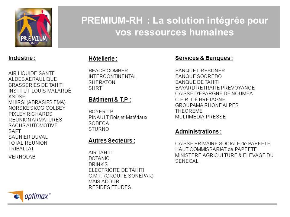 PREMIUM-RH : La solution intégrée pour vos ressources humaines Industrie : AIR LIQUIDE SANTE ALDES AERAULIQUE BRASSERIES DE TAHITI INSTITUT LOUIS MALA