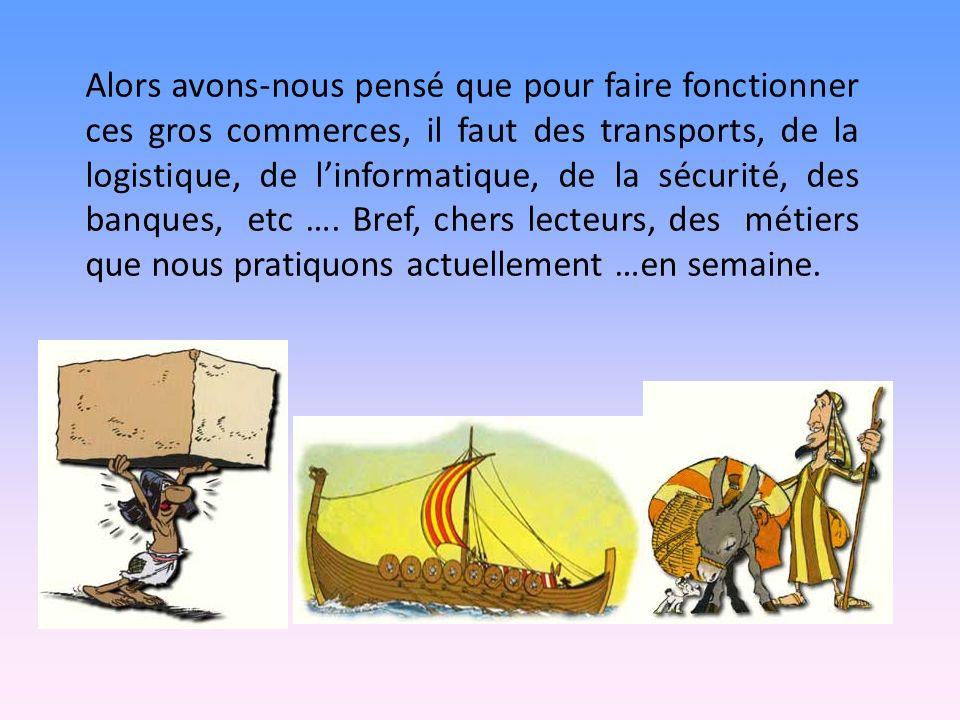 Alors avons-nous pensé que pour faire fonctionner ces gros commerces, il faut des transports, de la logistique, de linformatique, de la sécurité, des banques, etc ….