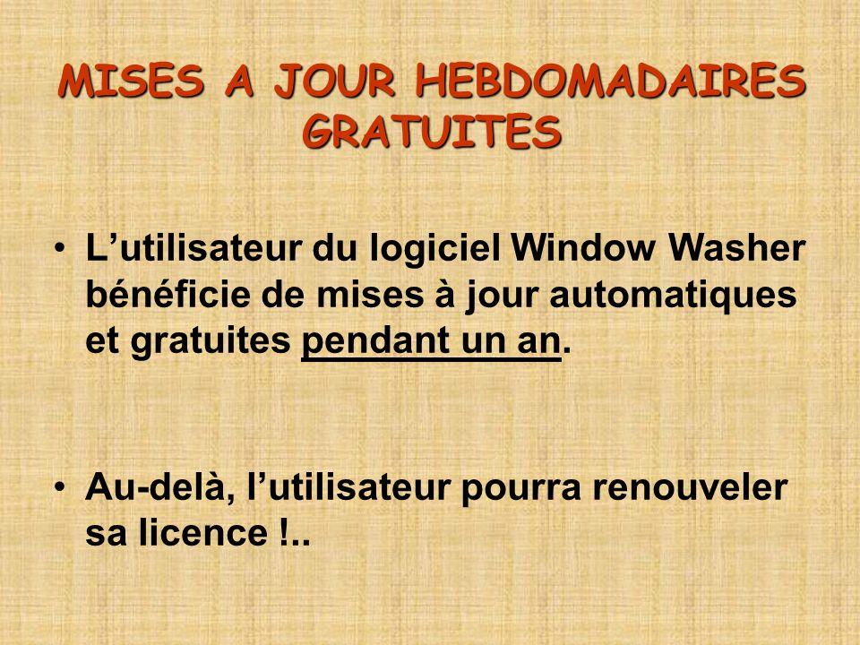 MISES A JOUR HEBDOMADAIRES GRATUITES Lutilisateur du logiciel Window Washer bénéficie de mises à jour automatiques et gratuites pendant un an. Au-delà