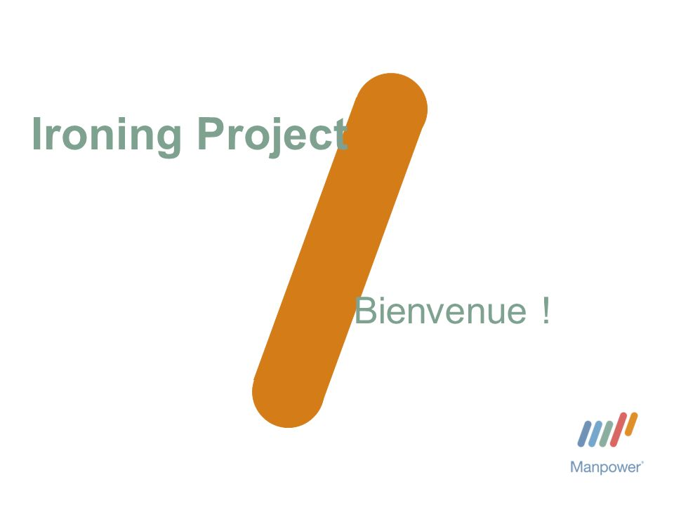 2 IRONING PROJECT Bienvenue dans lIroning Project de Manpower .