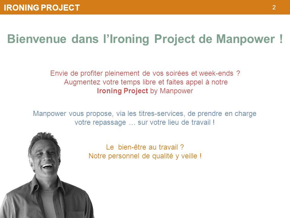 2 IRONING PROJECT Bienvenue dans lIroning Project de Manpower ! Envie de profiter pleinement de vos soirées et week-ends ? Augmentez votre temps libre