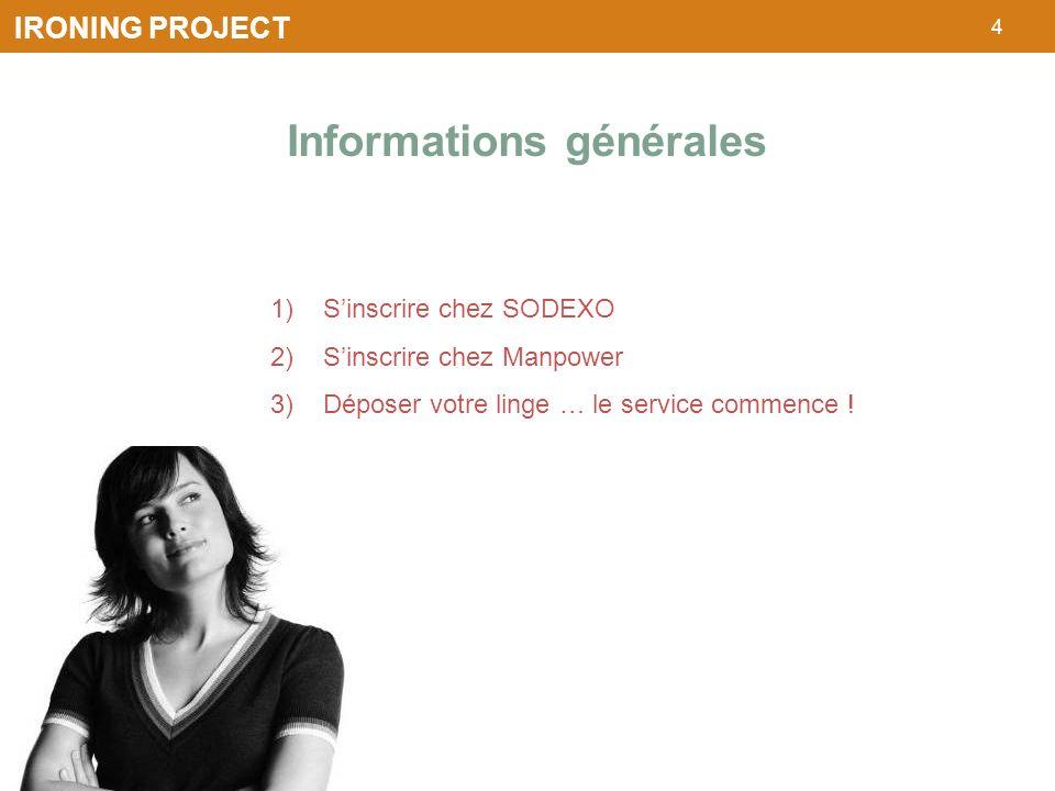 4 IRONING PROJECT 1)Sinscrire chez SODEXO 2)Sinscrire chez Manpower 3)Déposer votre linge … le service commence ! Informations générales