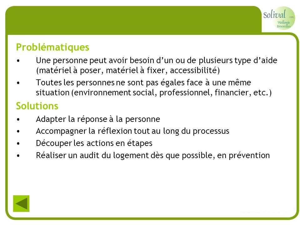 Problématiques Une personne peut avoir besoin dun ou de plusieurs type daide (matériel à poser, matériel à fixer, accessibilité) Toutes les personnes