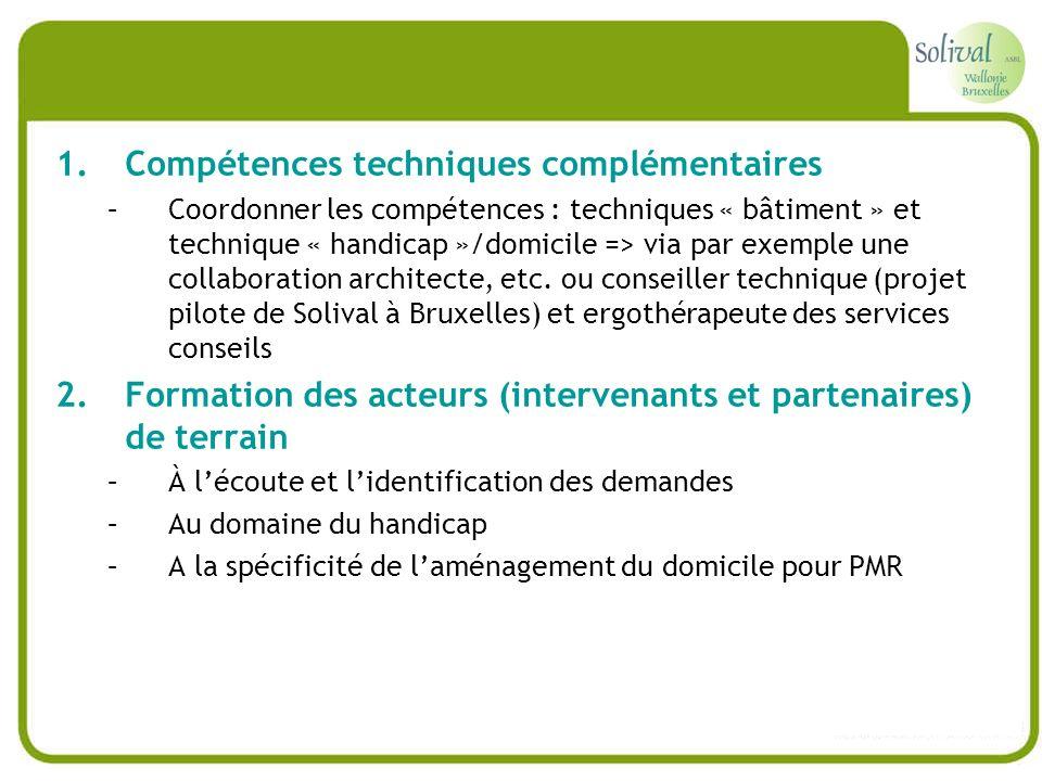 1.Compétences techniques complémentaires –Coordonner les compétences : techniques « bâtiment » et technique « handicap »/domicile => via par exemple u
