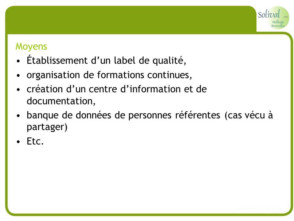 Moyens Établissement dun label de qualité, organisation de formations continues, création dun centre dinformation et de documentation, banque de donné