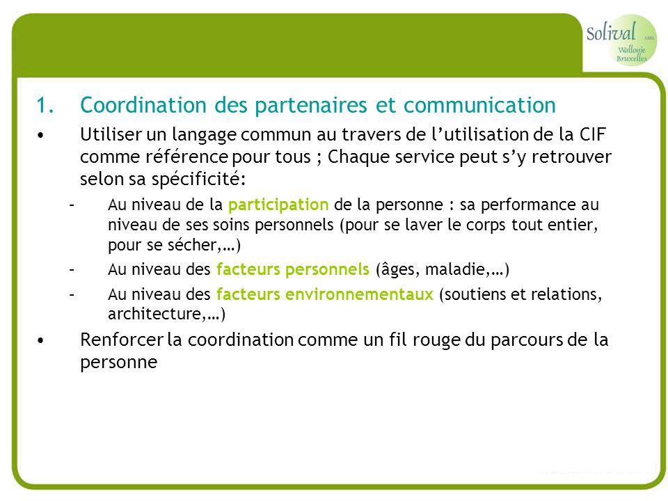 1.Coordination des partenaires et communication Utiliser un langage commun au travers de lutilisation de la CIF comme référence pour tous ; Chaque ser