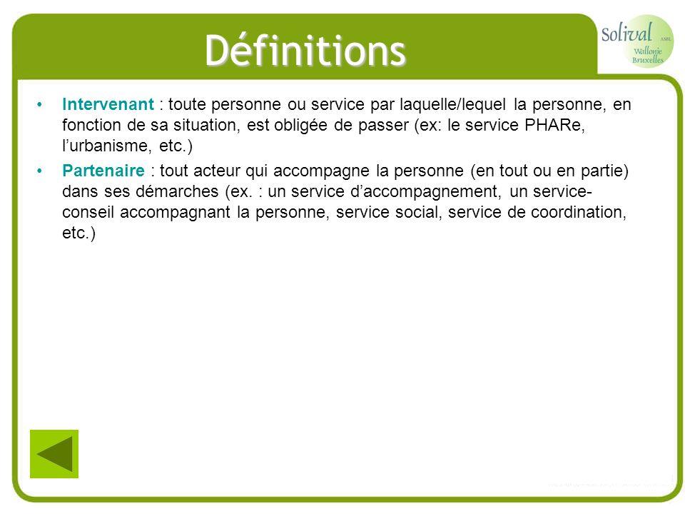 Définitions Intervenant : toute personne ou service par laquelle/lequel la personne, en fonction de sa situation, est obligée de passer (ex: le servic