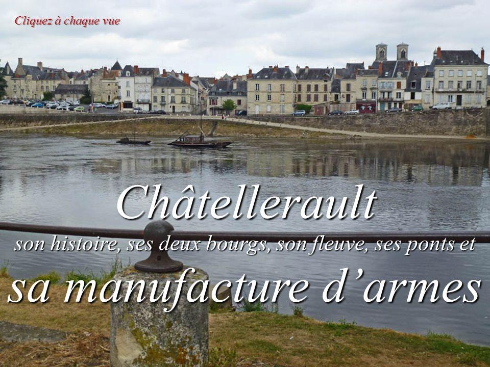 Châtellerault son histoire, ses deux bourgs, son fleuve, ses ponts et sa manufacture darmes Cliquez à chaque vue