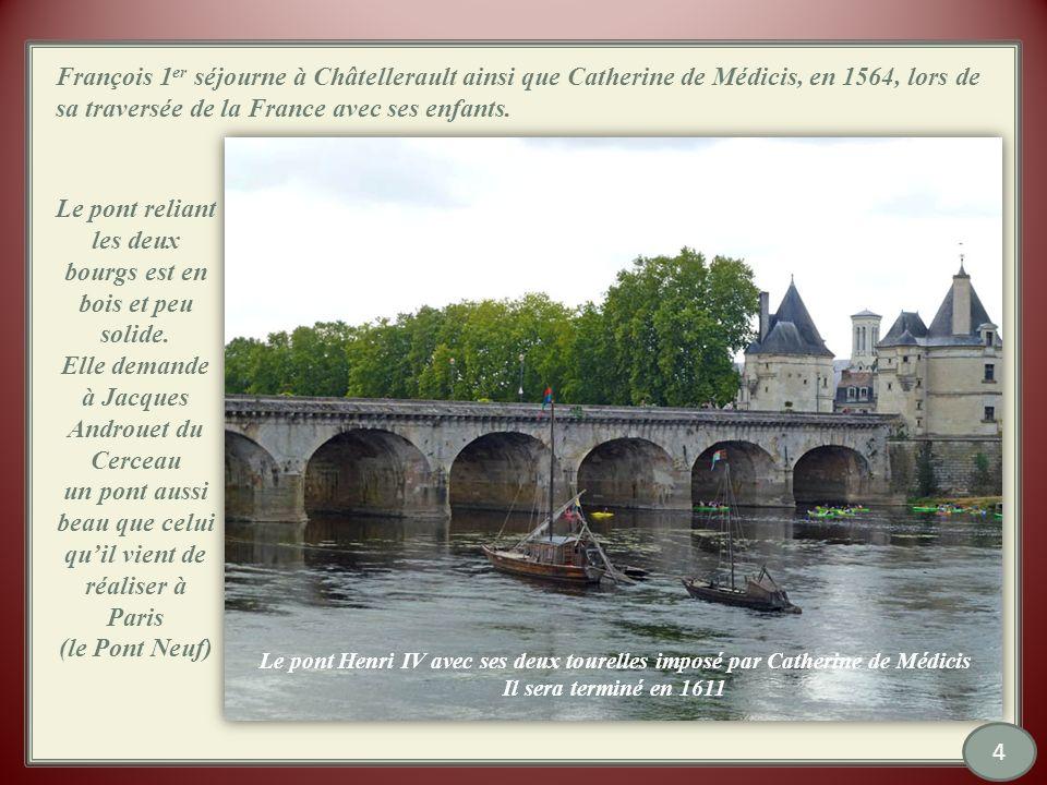 François 1 er séjourne à Châtellerault ainsi que Catherine de Médicis, en 1564, lors de sa traversée de la France avec ses enfants.