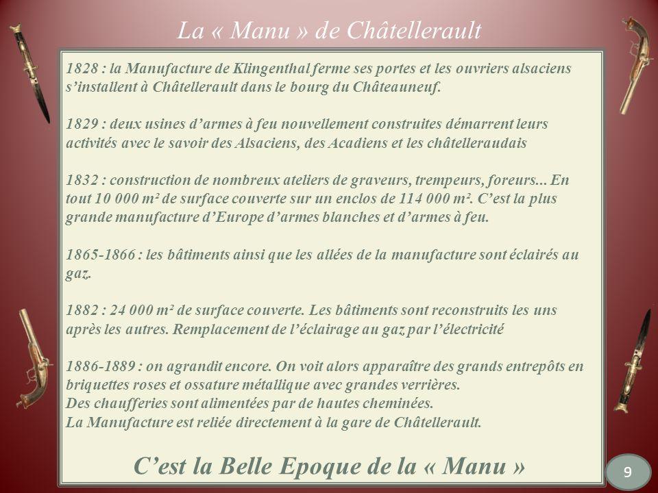La « Manu » de Châtellerault 1828 : la Manufacture de Klingenthal ferme ses portes et les ouvriers alsaciens sinstallent à Châtellerault dans le bourg du Châteauneuf.