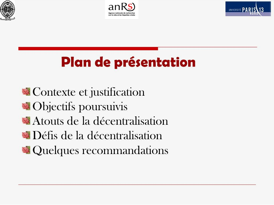 Plan de présentation Contexte et justification Objectifs poursuivis Atouts de la décentralisation Défis de la décentralisation Quelques recommandation
