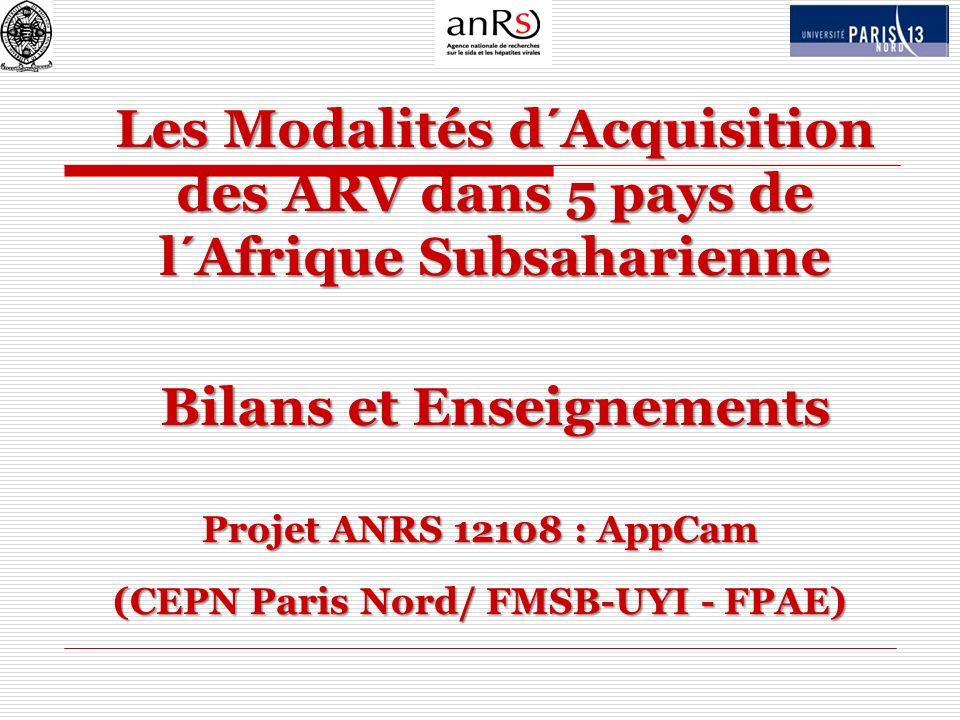 Les Modalités d´Acquisition des ARV dans 5 pays de l´Afrique Subsaharienne Bilans et Enseignements Projet ANRS 12108 : AppCam (CEPN Paris Nord/ FMSB-U