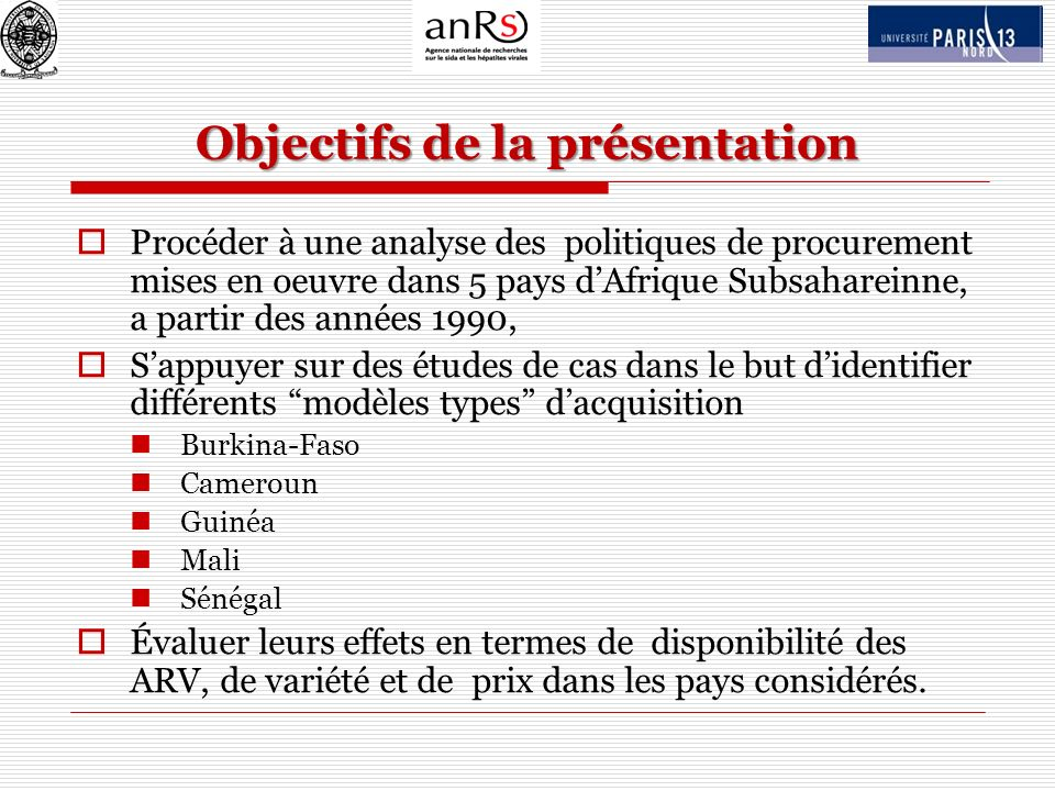 Objectifs de la présentation Procéder à une analyse des politiques de procurement mises en oeuvre dans 5 pays dAfrique Subsahareinne, a partir des ann