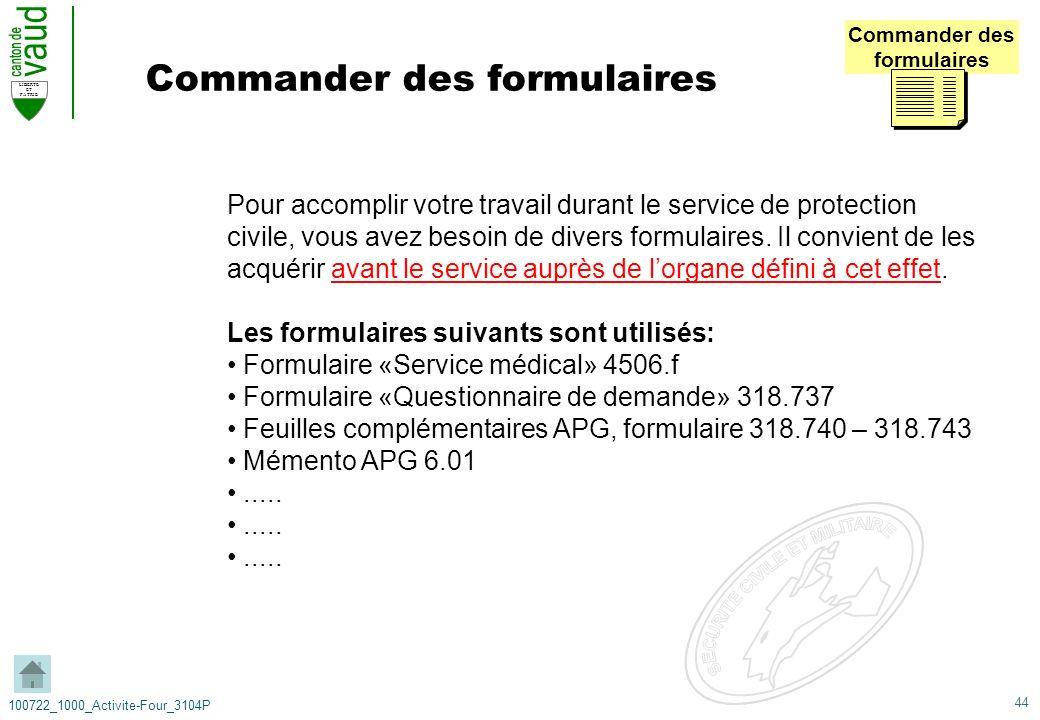 44 LIBERTE ET PATRIE 100722_1000_Activite-Four_3104P Commander des formulaires Commander des formulaires Pour accomplir votre travail durant le servic