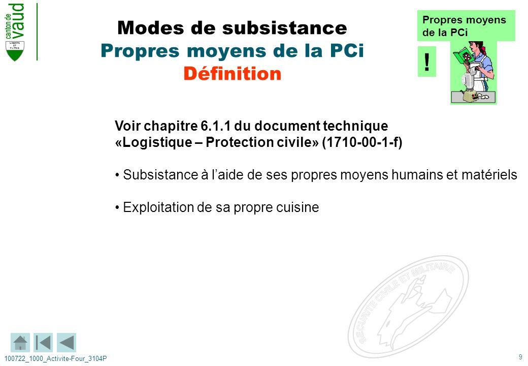 9 LIBERTE ET PATRIE 100722_1000_Activite-Four_3104P Voir chapitre 6.1.1 du document technique «Logistique – Protection civile» (1710-00-1-f) Subsistan