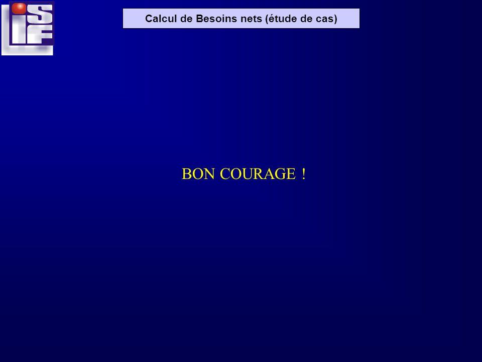 Calcul de Besoins nets (étude de cas) BON COURAGE !