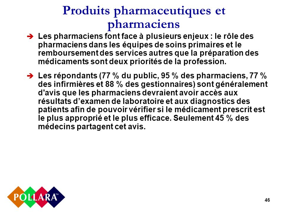 46 Produits pharmaceutiques et pharmaciens Les pharmaciens font face à plusieurs enjeux : le rôle des pharmaciens dans les équipes de soins primaires et le remboursement des services autres que la préparation des médicaments sont deux priorités de la profession.