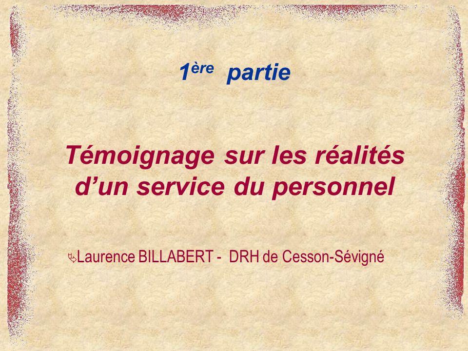 Témoignage sur les réalités dun service du personnel 1 ère partie Laurence BILLABERT - DRH de Cesson-Sévigné