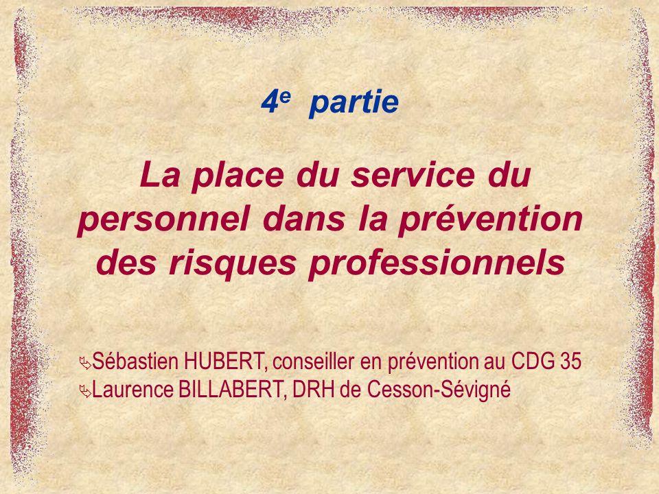 La place du service du personnel dans la prévention des risques professionnels 4 e partie Sébastien HUBERT, conseiller en prévention au CDG 35 Laurenc