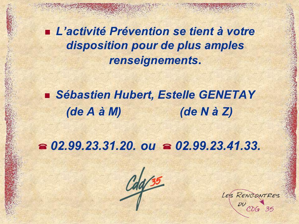 Lactivité Prévention se tient à votre disposition pour de plus amples renseignements. Sébastien Hubert, Estelle GENETAY (de A à M) (de N à Z) 02.99.23