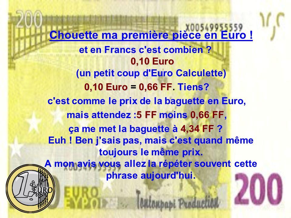 Chouette ma première pièce en Euro .0,10 Euro et en Francs c est combien .