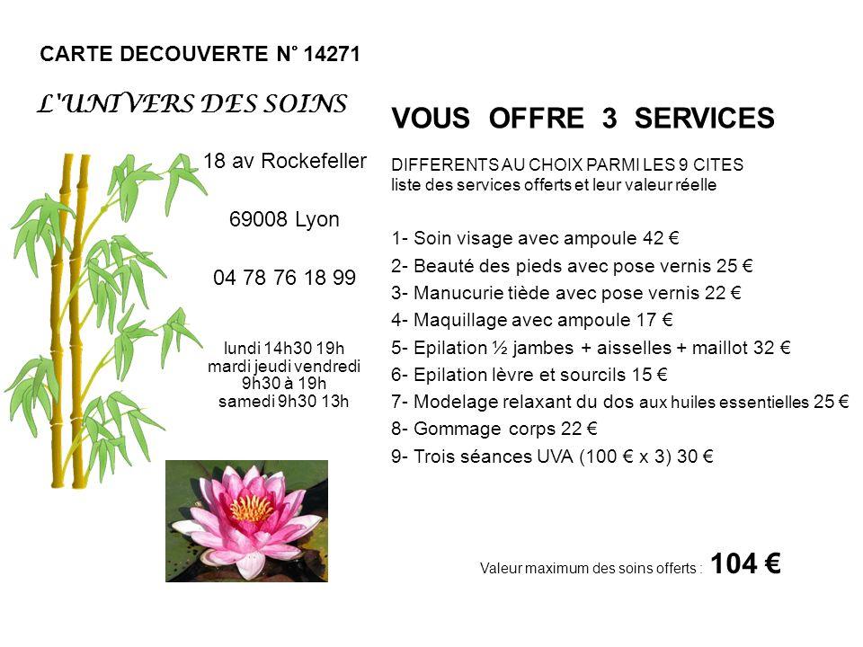 CARTE DECOUVERTE N° 14271 VOUS OFFRE 3 SERVICES DIFFERENTS AU CHOIX PARMI LES 9 CITES liste des services offerts et leur valeur réelle 1- Soin visage
