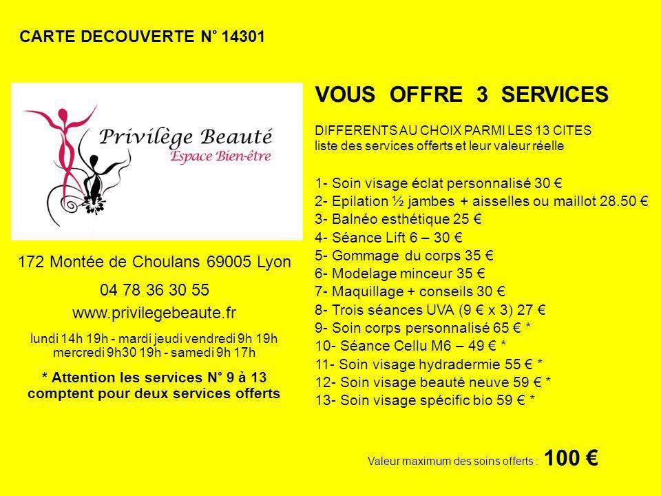 CARTE DECOUVERTE N° 14301 Valeur maximum des soins offerts : 100 VOUS OFFRE 3 SERVICES DIFFERENTS AU CHOIX PARMI LES 13 CITES liste des services offer