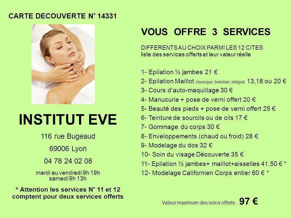 CARTE DECOUVERTE N° 14331 Valeur maximum des soins offerts : 97 VOUS OFFRE 3 SERVICES DIFFERENTS AU CHOIX PARMI LES 12 CITES liste des services offert