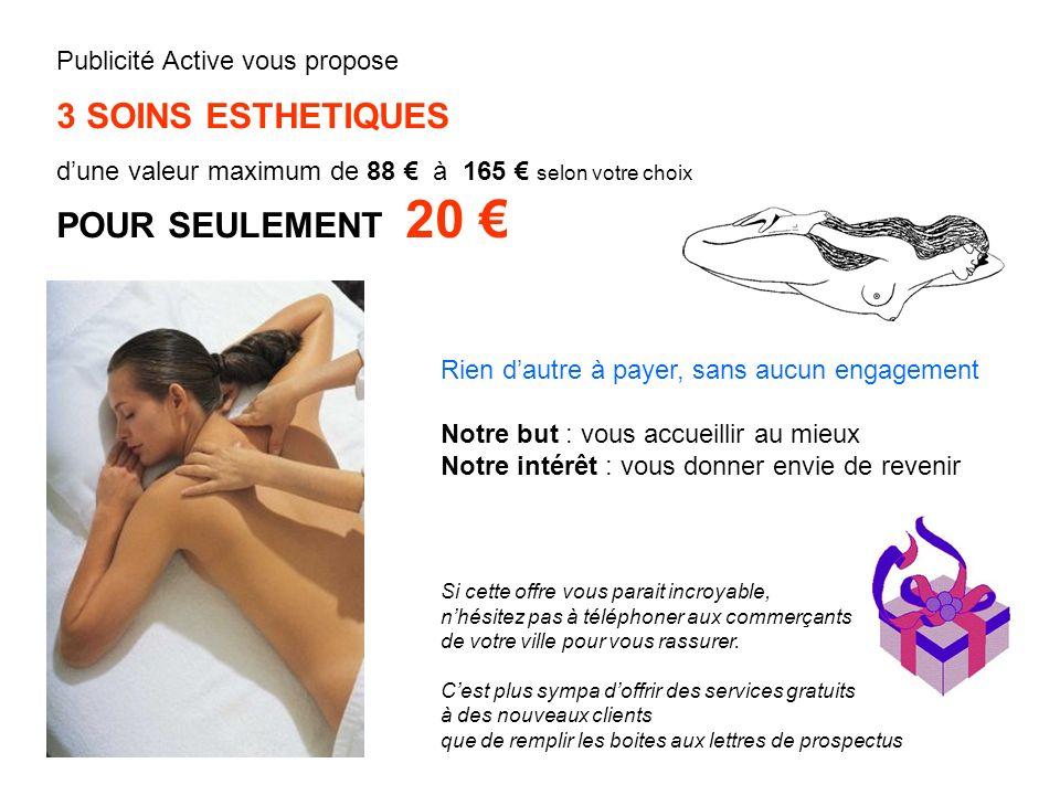 Publicité Active vous propose 3 SOINS ESTHETIQUES dune valeur maximum de 88 à 165 selon votre choix POUR SEULEMENT 20 Si cette offre vous parait incro