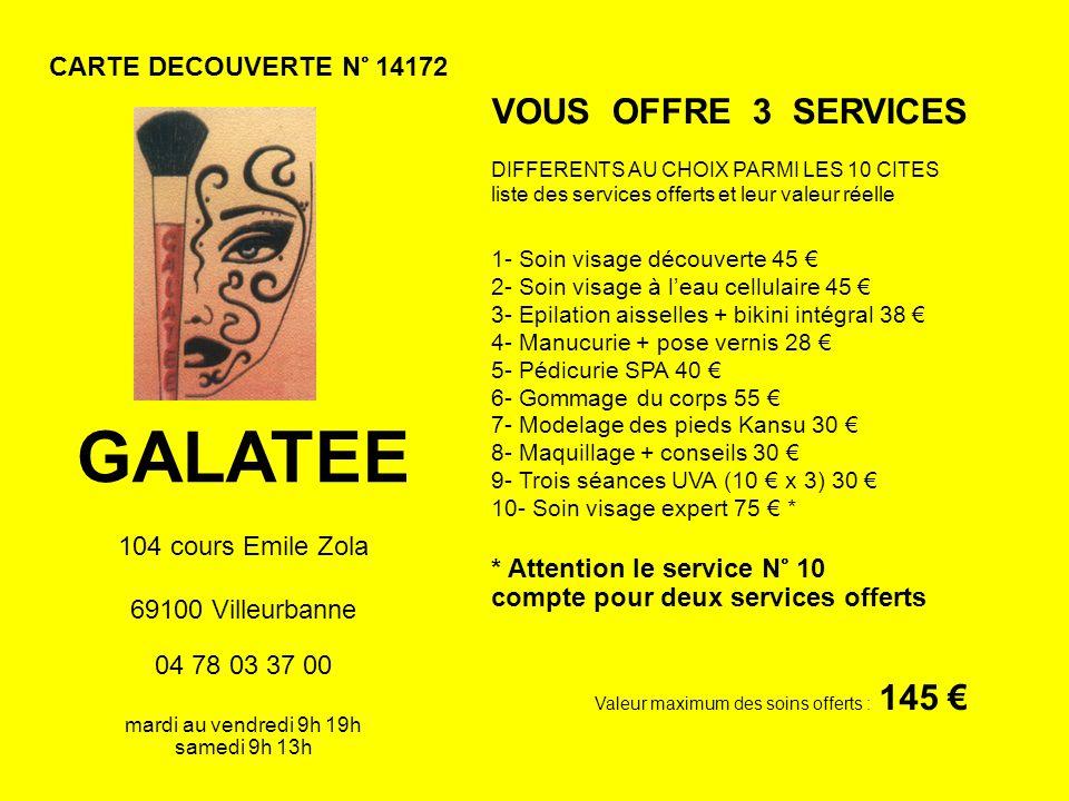 CARTE DECOUVERTE N° 14172 GALATEE 104 cours Emile Zola 69100 Villeurbanne 04 78 03 37 00 mardi au vendredi 9h 19h samedi 9h 13h VOUS OFFRE 3 SERVICES