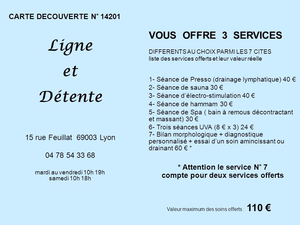 CARTE DECOUVERTE N° 14201 Valeur maximum des soins offerts : 110 VOUS OFFRE 3 SERVICES DIFFERENTS AU CHOIX PARMI LES 7 CITES liste des services offert