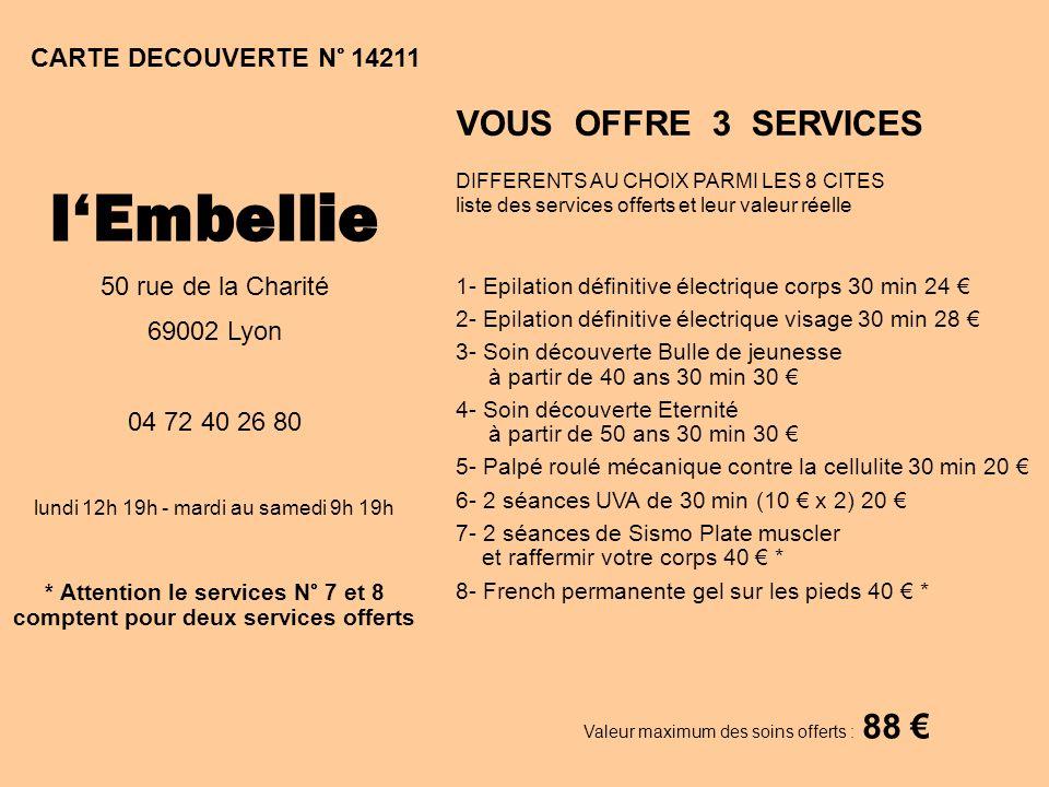 CARTE DECOUVERTE N° 14211 Valeur maximum des soins offerts : 88 VOUS OFFRE 3 SERVICES DIFFERENTS AU CHOIX PARMI LES 8 CITES liste des services offerts
