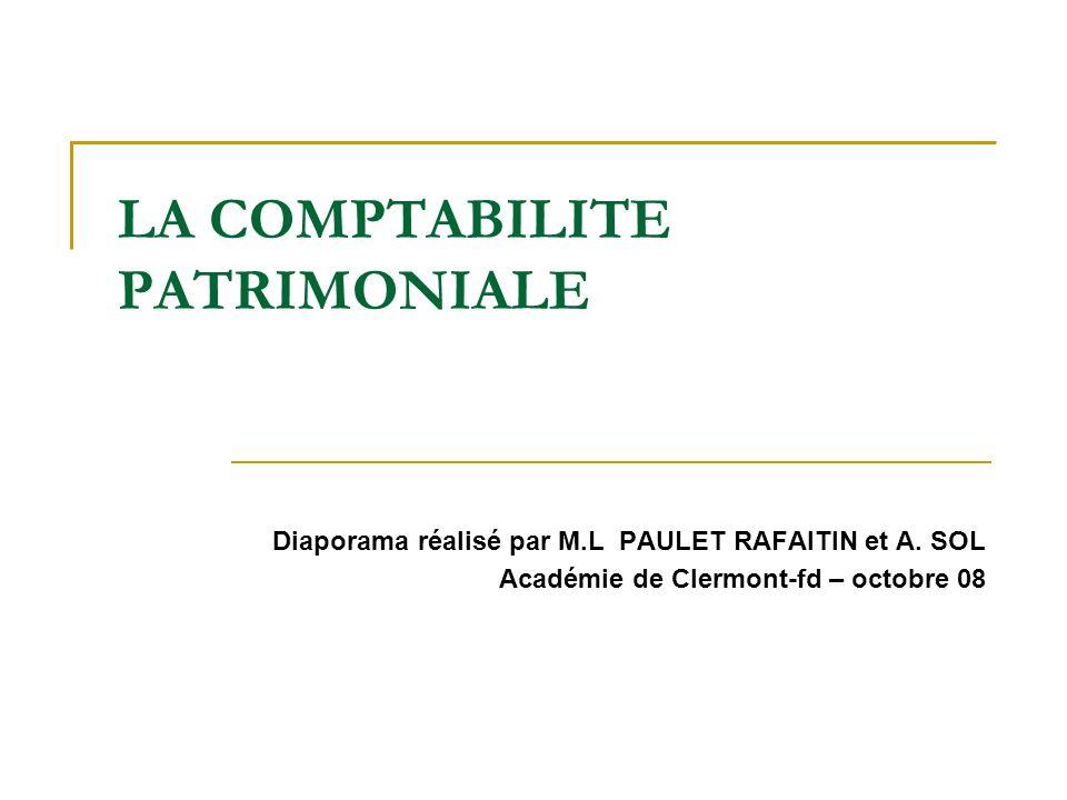 LA COMPTABILITE PATRIMONIALE Diaporama réalisé par M.L PAULET RAFAITIN et A. SOL Académie de Clermont-fd – octobre 08