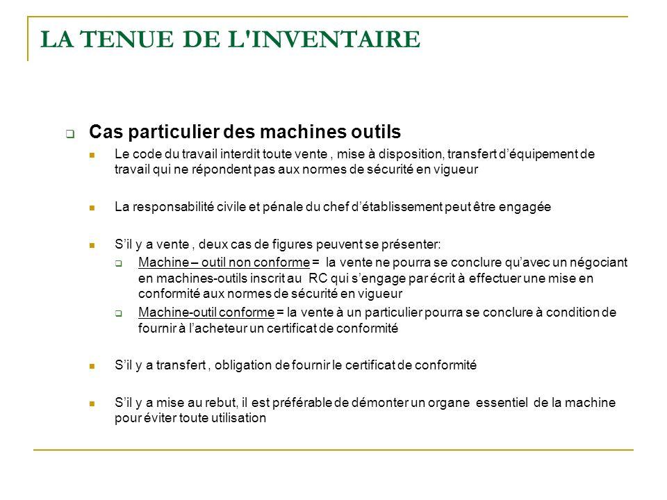LA TENUE DE L'INVENTAIRE Cas particulier des machines outils Le code du travail interdit toute vente, mise à disposition, transfert déquipement de tra