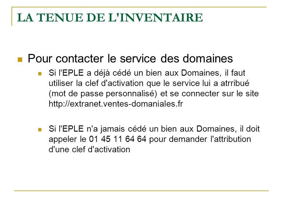 LA TENUE DE L'INVENTAIRE Pour contacter le service des domaines Si l'EPLE a déjà cédé un bien aux Domaines, il faut utiliser la clef d'activation que