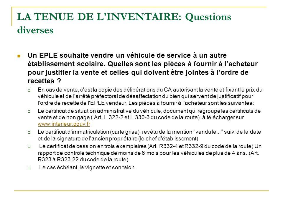 LA TENUE DE L'INVENTAIRE: Questions diverses Un EPLE souhaite vendre un véhicule de service à un autre établissement scolaire. Quelles sont les pièces