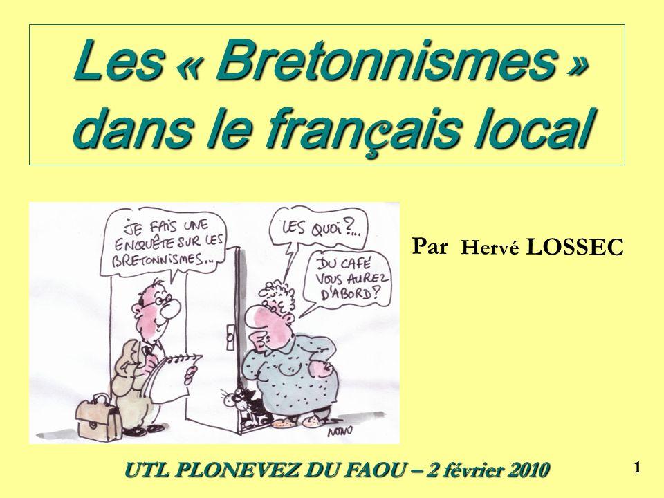 11 Les « Bretonnismes » dans le fran ç ais local Par Hervé LOSSEC UTL PLONEVEZ DU FAOU – 2 février 2010
