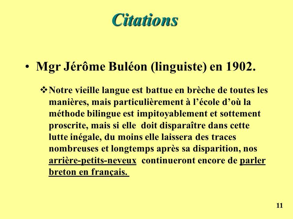 11 Citations Citations Mgr Jérôme Buléon (linguiste) en 1902. Notre vieille langue est battue en brèche de toutes les manières, mais particulièrement