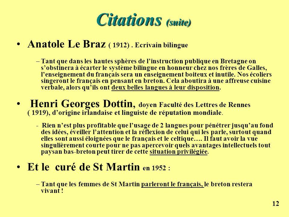 12 Citations (suite) Citations (suite) Anatole Le Braz ( 1912). Ecrivain bilingue –Tant que dans les hautes sphères de linstruction publique en Bretag