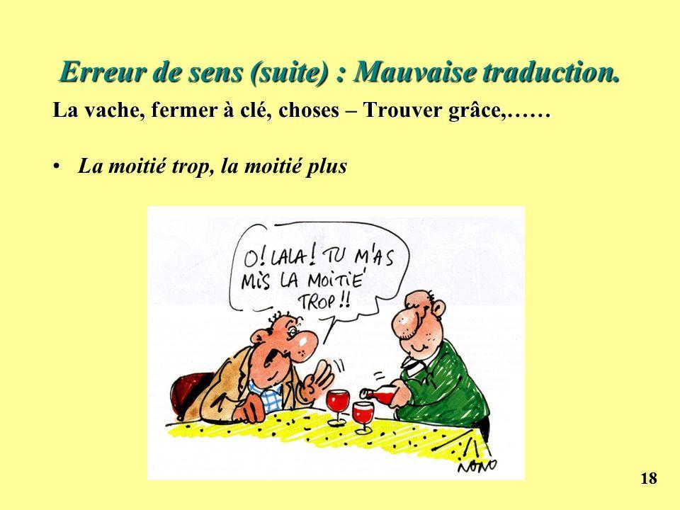 18 Erreur de sens (suite) : Mauvaise traduction. La vache, fermer à clé, choses – Trouver grâce,…… La moitié trop, la moitié plus