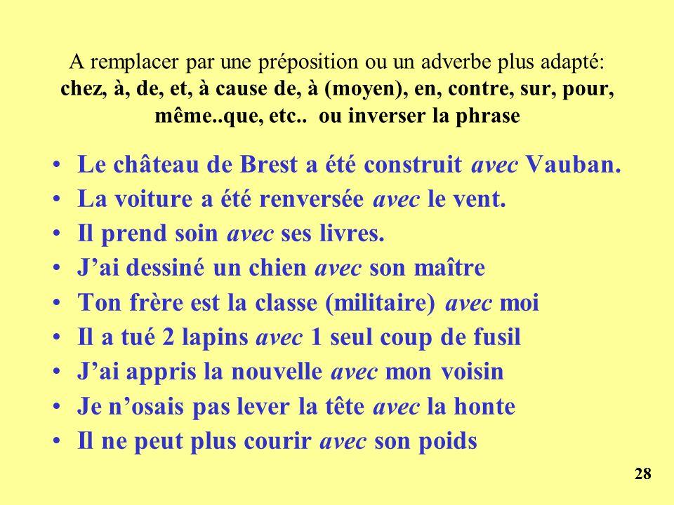 28 A remplacer par une préposition ou un adverbe plus adapté: chez, à, de, et, à cause de, à (moyen), en, contre, sur, pour, même..que, etc.. ou inver