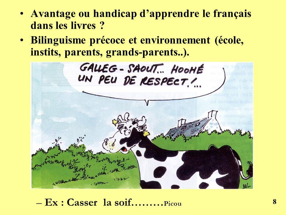 88 Avantage ou handicap dapprendre le français dans les livres ? Bilinguisme précoce et environnement (école, instits, parents, grands-parents..). – E