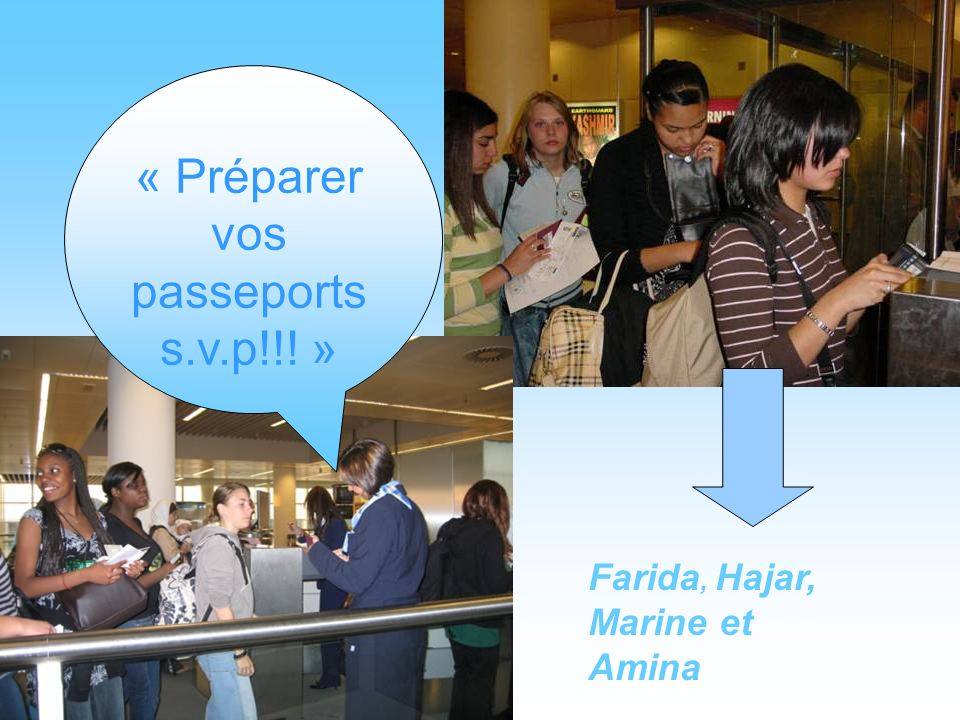 « Préparer vos passeports s.v.p!!! » Farida, Hajar, Marine et Amina
