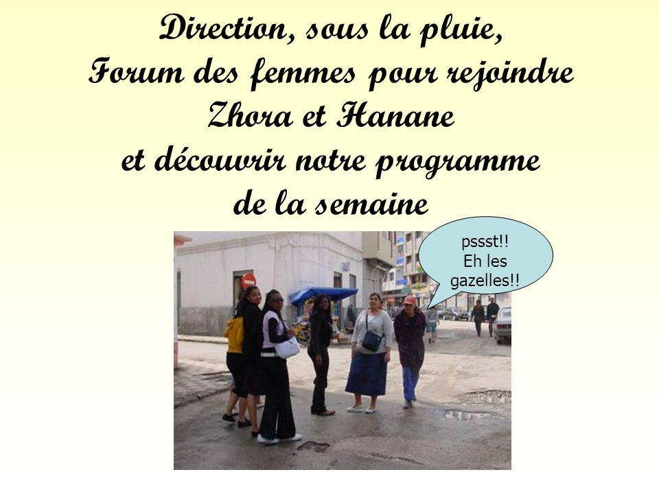 Direction, sous la pluie, Forum des femmes pour rejoindre Zhora et Hanane et découvrir notre programme de la semaine pssst!! Eh les gazelles!!