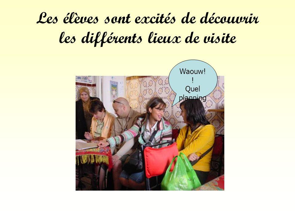 Les élèves sont excités de découvrir les différents lieux de visite Waouw! ! Quel planning !